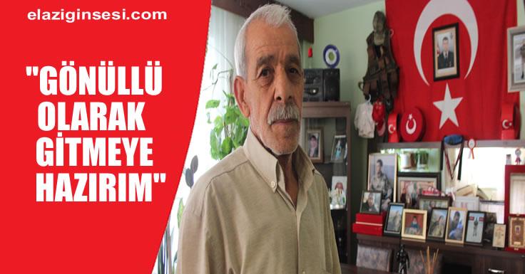 """ŞEHİT BABASI: """"GÖNÜLLÜ OLARAK GİTMEYE HAZIRIM"""""""