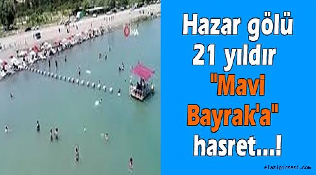 """Hazar gölü """"Mavi Bayrak"""" ne zaman alacak?"""